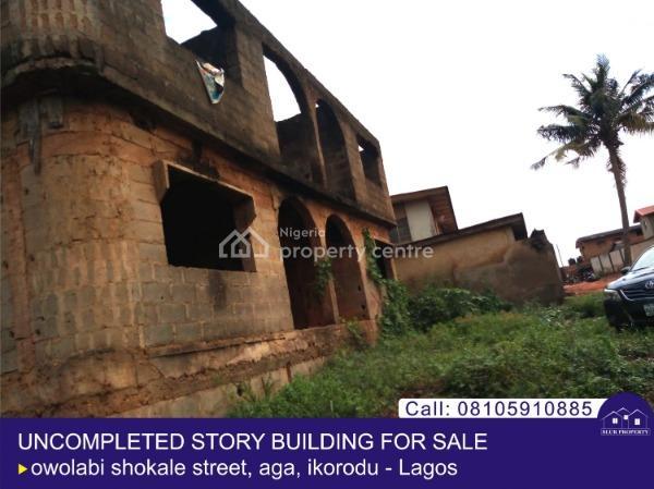 Uncompleted Storey Building, Owolabi Shokale, Aga, Ikorodu, Lagos, House for Sale