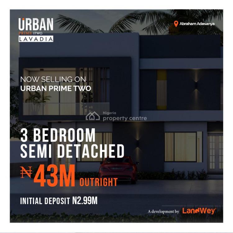 Three Bedroom Semi Detached Duplex + 1 Bedroom Bq with Governors Consent, Lavadia [urban Prime Two Estate] at Abraham Adesayan, Ajah, Lagos, Semi-detached Duplex for Sale