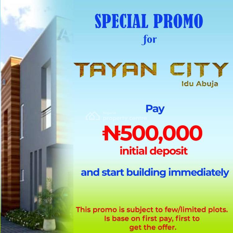 Pay N500k and Start Building Immediately, Tayan City Is Located Directly Along a Tarred Road at Idu, Jabi, Abuja, Residential Land for Sale