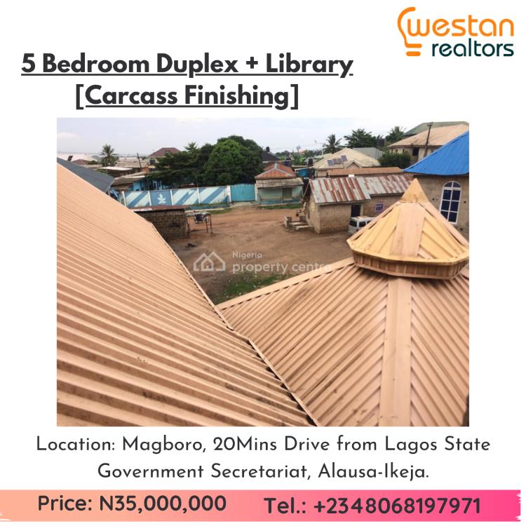 5 Bedroom Duplex + Library + Pent House. Carcass Finishing., Oke-afa Community., Magboro, Ogun, Detached Duplex for Sale