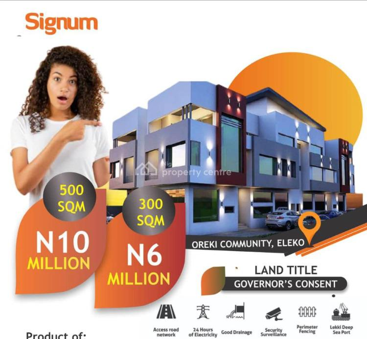 Ready to Build Land with Governors Consent, Signum , Oremi Community Before Amen Estate, Eleko, Ibeju Lekki, Lagos, Mixed-use Land for Sale