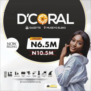 Dcoral Estate., Museyo, Eleko, Ibeju Lekki, Lagos, Residential Land for Sale