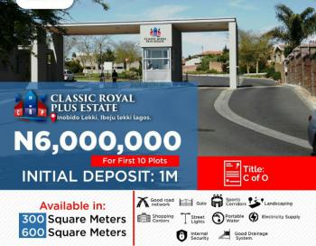 Land with C of O in Fast Growing Area, Classic Royal Plus Estate, 10 Minutes Drive to Dangote Refinery, Ibeju Lekki, Lagos, Residential Land for Sale