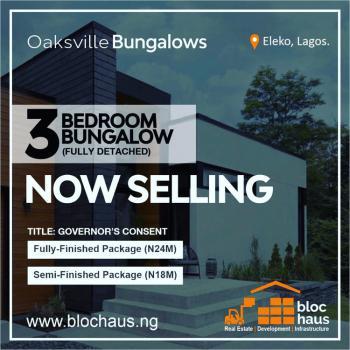 Oakville 3 Bedroom Bungalow, Eleko Junction, Off Lekki Epe Express., Ibeju Lekki, Lagos, Detached Bungalow for Sale