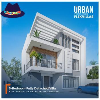 Luxury 5 Bedroom Fully-detached Duplex. Off-plan., Flex Villa, Urban Prime Three, Ogombo, Ajah, Lagos, Detached Duplex for Sale