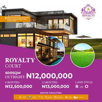 Own a Piece of Royalty Court, Beside Nnpc, Oil Spring Estate, Crd, Lugbe District, Abuja, Residential Land for Sale