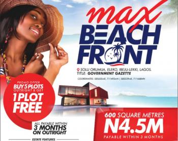 Its Beach Season Here, Solu Orumija, Eleko, Ibeju Lekki, Lagos, Mixed-use Land for Sale