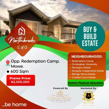 Northbrooks Estate; Brand New Estate in The Fastest Developing Area with C of O Title, Well Planned Layout and Good Topography, Directly Opposite The Redemption Camp Where You Can Have High Return on Investment Because of The Perfect Location. One Minute From Lagos Ibadan Expressway, Close Proximity to Christopher University and 45 Minutes to Victoria Island, Mowe Ofada, Ogun, Residential Land for Sale
