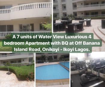 a Fantastically Designed and Tastefully Built Water View 7 Units of 4 Bedroom Flats All Rooms Ensuite Etc, in a Secured Estate at Onikoyi Estate, Along Off Banana Island Road, Mojisola Onikoyi Estate, Ikoyi, Lagos, Block of Flats for Sale