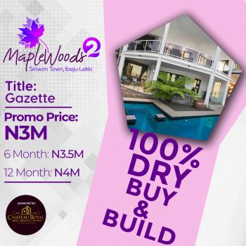 Maplewoods Phase 2: Most Unbeatable Investment in Ibeju-lekki with Perfect Title. 100% Dry, Maplewoods Phase 2: Most Unbeatable Investment in Ibeju-lekki. Less Than 2 Minutes From The Multi Billion Dollars Dangote Private Jetty and Very Close to The Lekki Free Trade Zone., Ibeju Lekki, Lagos, Mixed-use Land for Sale