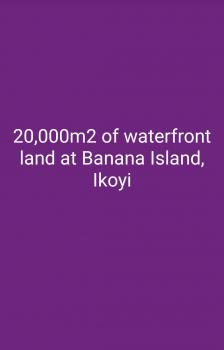 20,000m2 Waterfront   Land, Banana Island, Ikoyi, Lagos, Residential Land for Sale