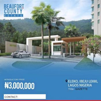 Land in a Fast Growing Environment, Beaufort County Estate, Eleko, Ibeju Lekki, Lagos, Residential Land for Sale
