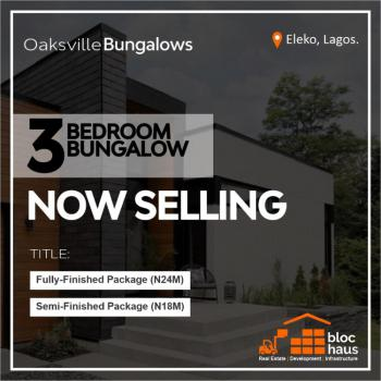 Oakville 3 Bedroom Detached Bungalows, Adjacent Amen Estate, Eleko, Ibeju Lekki, Lagos, Detached Bungalow for Sale