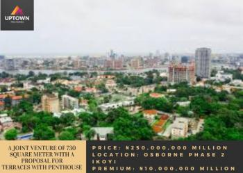 a Joint Venture of 730 Sqm with a Proposal for Terraces with Penthouse, Osborne Phase 2, Osborne, Ikoyi, Lagos, Residential Land Joint Venture
