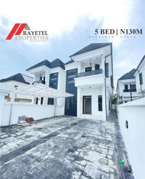 Brand New 5 Bedroom Detached with Domestic Staff Quarters, Osapa, Lekki, Lagos, Detached Duplex for Sale